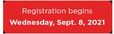 Registration begins Wednesday, Sept 8, 2021